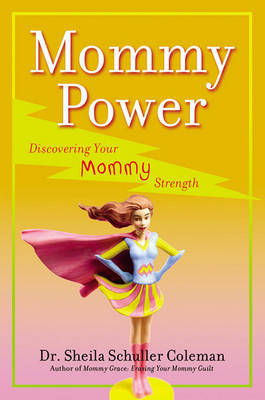 Mommy Power: Discovering Your Mommy Strength by Sheila Schuller Coleman