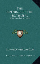 The Opening of the Sixth Seal: A Sacred Poem (1829) by Edward William Cox