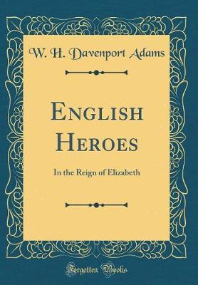 English Heroes by W.H.Davenport Adams