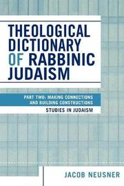 Theological Dictionary of Rabbinic Judaism by Jacob Neusner
