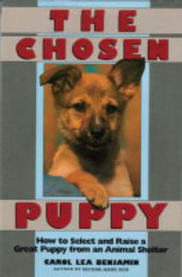 The Chosen Puppy: How to Select and Raise a Great Puppy from an Animal Shelter by Carol Lea Benjamin image