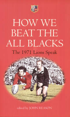How We Beat the All Blacks: The 1971 Lions Speak by John Dawes image