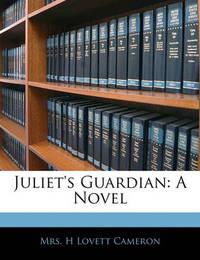 Juliet's Guardian by H Lovett Cameron