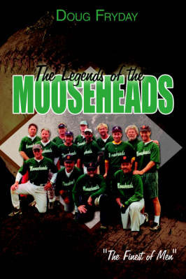 The Legends of the Mooseheads by Doug Fryday