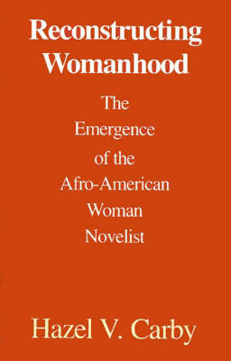 Reconstructing Womanhood by Hazel V Carby