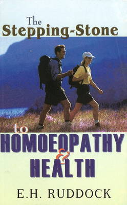 The Stepping Stone to Homoeopathy & Health by E.H. Ruddock