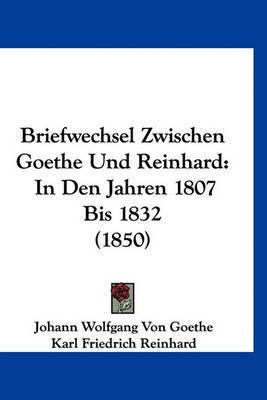 Briefwechsel Zwischen Goethe Und Reinhard: In Den Jahren 1807 Bis 1832 (1850) by Johann Wolfgang von Goethe