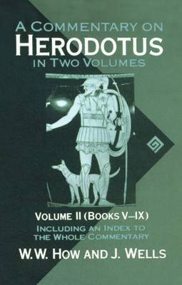 A Commentary on Herodotus: Volume II: Books V-IX by W.W. How