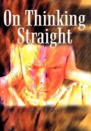 On Thinking Straight by Gary Roberto