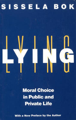 Lying: Moral Choice Public & Private by Sissela Bok