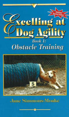 Excelling at Dog Agility: Bk. 1 by Jane Simmons-Moake