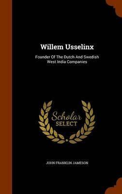 Willem Usselinx by John Franklin Jameson