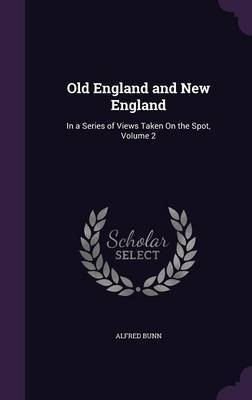 Old England and New England by Alfred Bunn image