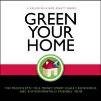 Green Your Home: The Proven Path to a Money Smart, Health Conscious and Environmentally Friendly Home by Gary Keller image