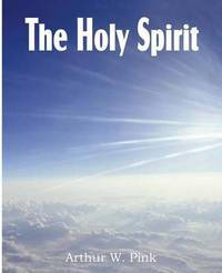 The Holy Spirit by Arthur W Pink