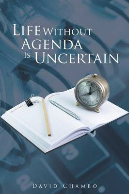 Life Without Agenda Is Uncertain by David Chambo