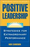 Positive Leadership: Strategies for Extraordinary Performance by Kim S Cameron