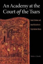 An Academy at the Court of the Tsars by Nikolaos A. Chrissidis