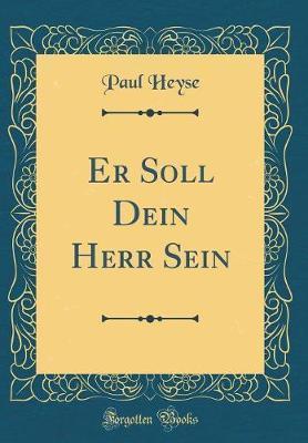 Er Soll Dein Herr Sein (Classic Reprint) by Paul Heyse image