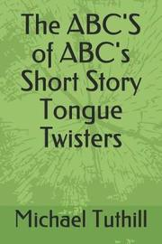 The Abc's of Abc's Short Story Tongue Twisters by Michael J Tuthill