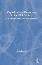 Capitalism and Democracy in the Twenty-First Century by Gavin Kitching