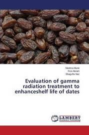 Evaluation of Gamma Radiation Treatment to Enhanceshelf Life of Dates by Munir Neelma