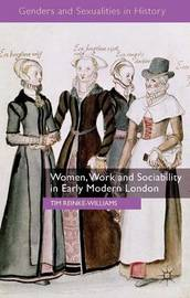 Women, Work and Sociability in Early Modern London by Tim Reinke-Williams