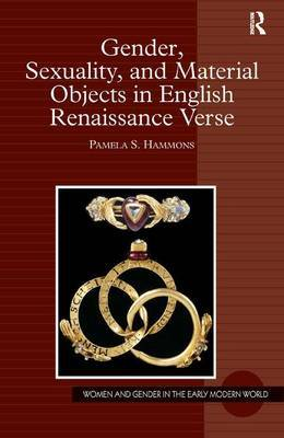 Gender, Sexuality, and Material Objects in English Renaissance Verse by Pamela S. Hammons
