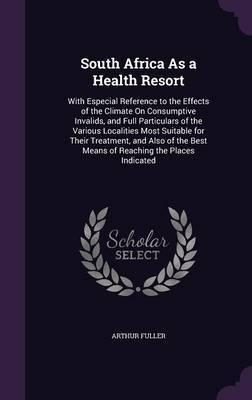 South Africa as a Health Resort by Arthur Fuller
