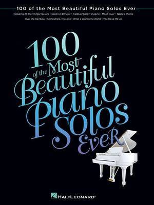 100 Of The Most Beautiful Piano Solos Ever by Hal Leonard Publishing Corporation