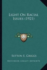 Light on Racial Issues (1921) Light on Racial Issues (1921) by Sutton E Griggs
