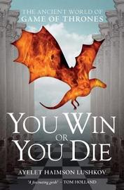 You Win or You Die by Ayelet Haimson Lushkov