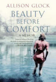 Beauty Before Comfort by Allison Glock