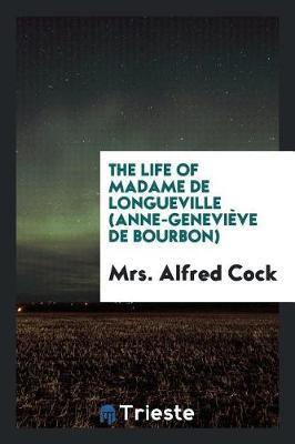 The Life of Madame de Longueville (Anne-Genevi ve de Bourbon) by Mrs Alfred Cock image