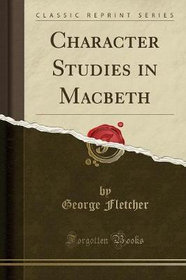 Character Studies in Macbeth (Classic Reprint) by George Fletcher image