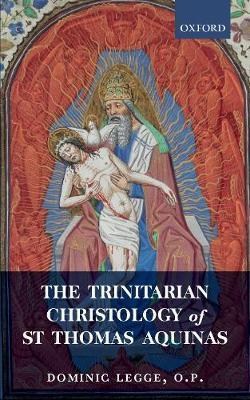 The Trinitarian Christology of St Thomas Aquinas by Dominic Legge