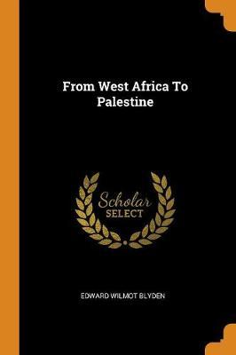 From West Africa to Palestine by Edward Wilmot Blyden