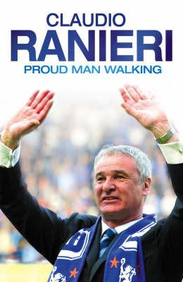 Proud Man Walking: My Chelsea Diary by Claudio Ranieri image