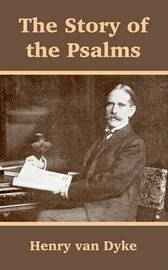 The Story of the Psalms by Henry Van Dyke