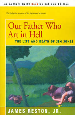 Our Father Who Are in Hell: The Life and Death of Jim Jones by James Reston, Jr., Jr.