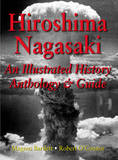 Hiroshima and Nagasaki: An Illustrated History Anthology and Guide by Magnus Bartlett