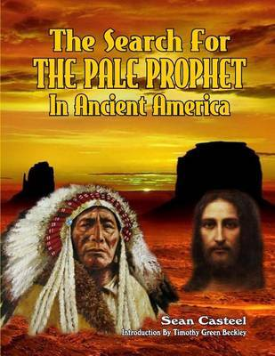 The Search for the Pale Prophet in Ancient America by Sean Casteel