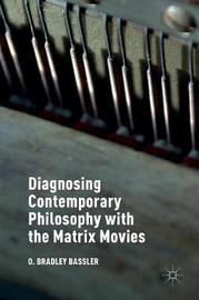 Diagnosing Contemporary Philosophy with the Matrix Movies by O. Bradley Bassler