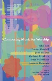 Composing Music for Worship by John Bell