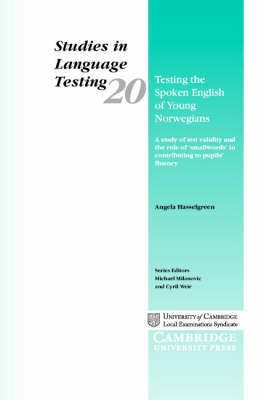 Testing the Spoken English of Young Norwegians: A Study of Testing Validity and the Role of 'Smallwords' in Contributing to Pupils' Fluency by Angela Hasselgreen