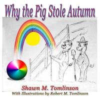 Why the Pig Stole Autumn by Shawn M. Tomlinson