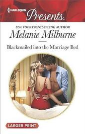 Blackmailed into the Marriage Bed (Large Print) by Melanie Milburne