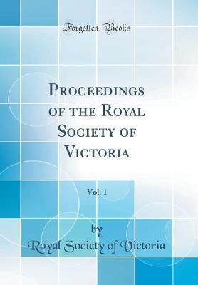 Proceedings of the Royal Society of Victoria, Vol. 1 (Classic Reprint) by Royal Society of Victoria