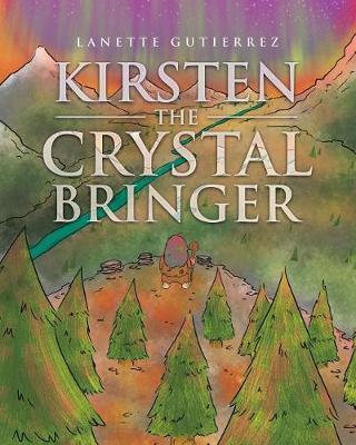 Kirsten the Crystal Bringer by Lanette Gutierrez