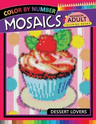 Dessert Lovers Mosaics Hexagon Coloring Books by Rocket Publishing
